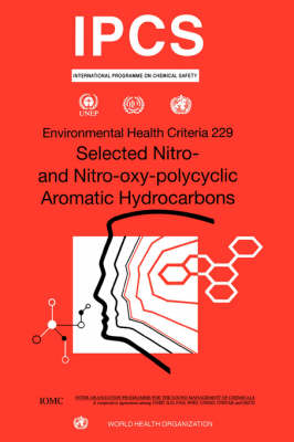 Selected Nitro- and Nitro-Oxy-Polycyclic Aromatic Hydrocarbons - Environmental Health Criteria No. 229 (Paperback)