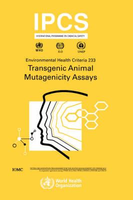 Transgenic Mutagenicity Assays - Environmental Health Criteria No. 233 (Paperback)