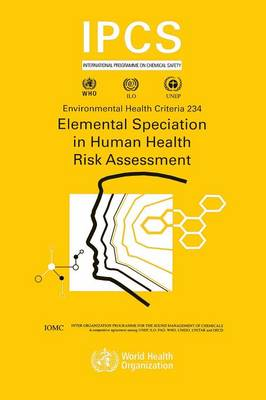 Elemental Speciation in Human Health Risk Assessment - Environmental Health Criteria No. 234 (Paperback)
