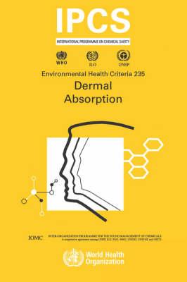 Dermal Absorption - Environmental Health Criteria No. 235 (Paperback)