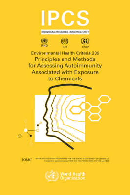 Principles and Methods for Assessing Autoimmunity Associated with Exposure to Chemicals - Environmental Health Criteria No. 236 (Paperback)