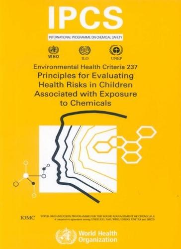 Principles for Evaluating Health Risks in Children Associated with Exposure to Chemicals - Environmental Health Criteria No. 237 (Paperback)