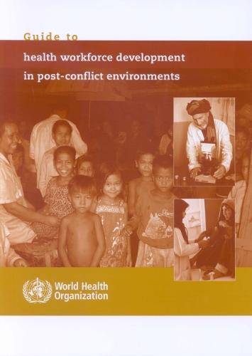 Guide to Health Workforce Development in Post-conflict Environments (Paperback)