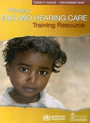 Primary Ear and Hearing Care Training Resource: Primary ear and hearing care training resource Basic Level - Trainer's Manual, Student's Workbook - Advance Level (Paperback)