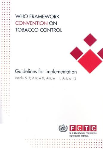 Who Framework Convention on Tobacco Control: Guidelines for Implementation of Article 5.3 Article 8 Article 11 and Article 13 - Documents for Sale (CD-ROM)