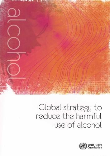 Global Strategy to Reduce the Harmful Use of Alcohol (Paperback)