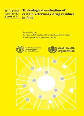 Toxicological Evaluation of Certain Veterinary Drug Residues in Food: Seventy-eighth Meeting of the Joint FAO/WHO Expert Committee on Food Additives (JECFA) (Paperback)