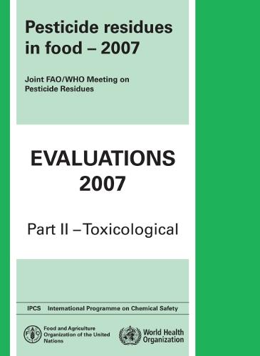 Pesticide Residues in Food 2007: Pt. 2 - WHO Pesticide Residues Series No. 23 (Paperback)