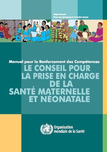 Le Conseil Pour la Prise En Charge de la Sante Maternelle Et Neonatale: Manuel Pour le Renforcement Des Competences (Paperback)