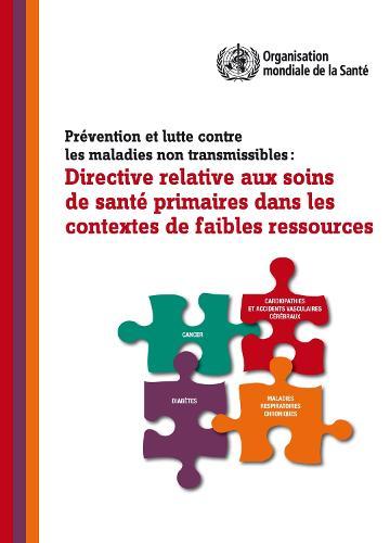 Pr vention Et Lutte Contre Les Maladies Non Transmissibles: Directive Relative Aux Soins de Sant  Primaires Dans Les Contextes de Faibles Ressources