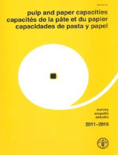 Pulp and Paper Capacities: Survey 2011-2016: Capacites de la pate et du papier - Enquete 2011-2016. Capacidades de pasta y papel - Estudio 2011-2016