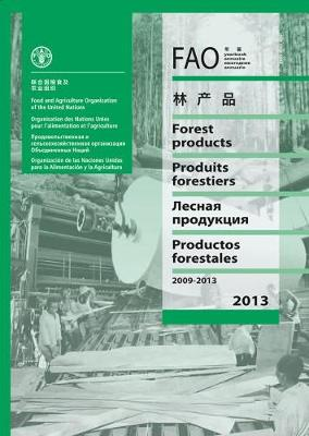 FAO yearbook of forest products 2009-2013 - FAO forestry series 48 (Paperback)