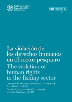 The violation of human rights in the fishing sector: introductory speeches on the occasion of World Fisheries Day at FAO - FAO dialogues (Paperback)