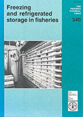 Freezing and Refrigerated Storage in Fisheries - FAO Fisheries Technical Paper No. 340.  (Paperback)