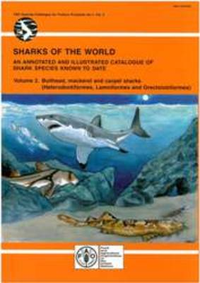 Sharks of the World: An Annotated and Illustrated Catalogue of Sharks Species Known to Date: Volume 2: Bullhead, Mackerel and Carpet Sharks (Heterodontiformes, Lamniformes and Orectolobiformes) (Paperback)