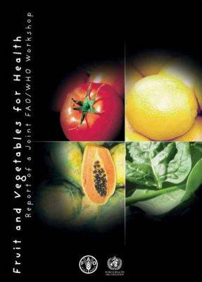 Fruit and vegetables for health: report of a joint FAO/WHO workshop 1-3 September 2004, Kobe, Japan (Paperback)