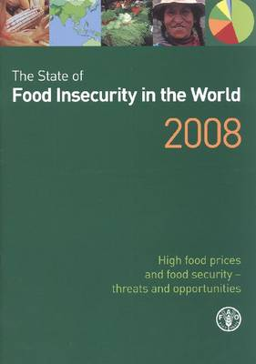 The State of Food Insecurity in the World 2008 2008: High Food Prices and Food Security - Threats and Opportunites (Paperback)