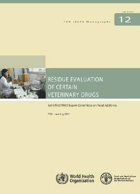 Residue Evaluation of Certain Veterinary Drugs: Joint FAO/WHO Expert Committee On Food Additives, 70th Meeting 2008 (Paperback)