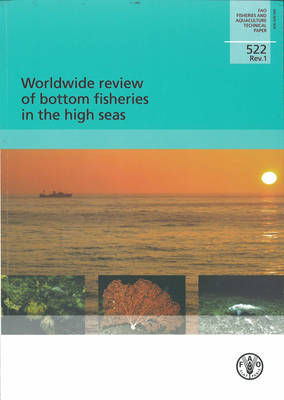 Worldwide Review of Bottom Fisheries in the High Seas (Fao Fisheries and Aquaculture Technical Papers) - Fao Fisheries Aquaculture Tech Papers (Paperback)