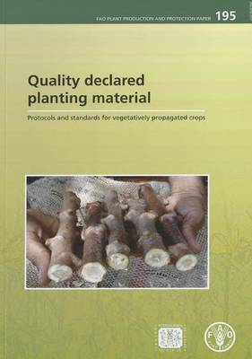Quality Declared Planting Material: Protocols and Standards for Vegetatively Propagated Crops (Fao Plant Production and Protection Papers) - Fao Plant Production Protect Pap (Paperback)