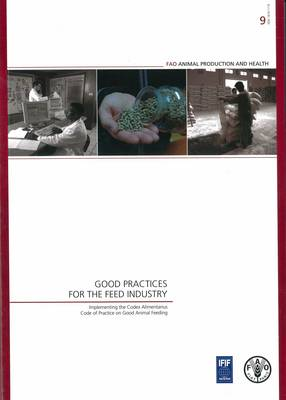 Good Practices for the Feed Industry: Implementing the Codex Alimentarius Code of Practice on Good Animal Feeding (Paperback)