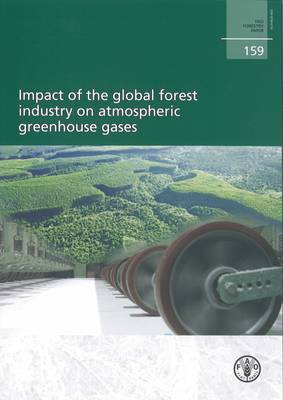Impact of the Global Forest Industry on Atmospheric Greenhouse Gasses - FAO Forestry Papers (Paperback)