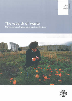 The Wealth of Waste: The Economics of Wastewater Use in Agriculture - FAO Water Repots (Paperback)