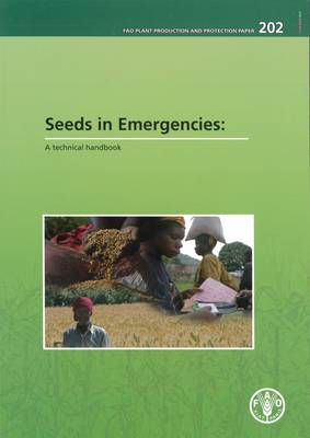 Seeds in Emergencies: A Technical Handbook - FAO Plant Production and Protection Papers (Paperback)