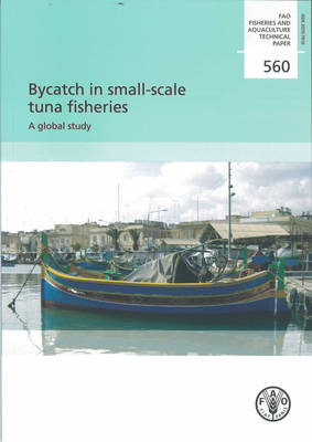 Bycatch in Small-scale Tuna Fisheries: A Global Study (Fao Fisheries and Aquaculture Technical Paper) - Fao Fisheries Aquaculture Tech Papers (Paperback)