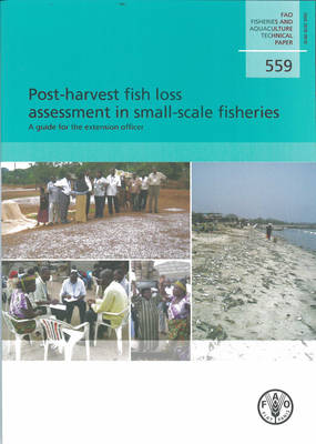 Post-harvest Fish Loss Assessment in Small-scale Fisheries: a Guide for the Extension Officer (Fao Fisheries and Aquaculture Technical Paper) - Fao Fisheries Aquaculture Tech Papers (Paperback)