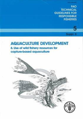 Aquaculture Development: Use of Wild Fishery Resources for Capture Based Aquaculture (Paperback)