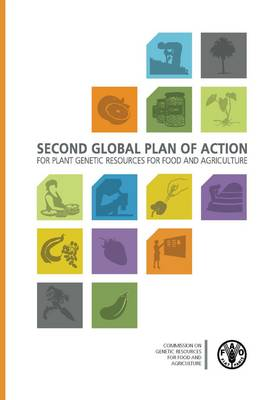 Second global plan of action for plant genetic resources for food and agriculture: adopted by the FAO Council, Rome, Italy, 29 November 2011 (Paperback)