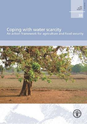 Coping with water scarcity: an action framework for agriculture and food security - FAO water reports 38 (Paperback)