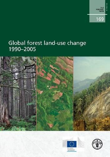 Global forest land-use change 1990 - 2005 - FAO forestry paper 169 (Paperback)