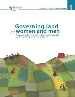 Governing land for women and men: a technical guide to support the achievement of responsible gender-equitable governance of land tenure - Governance of tenure technical guide 1 (Paperback)
