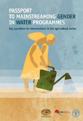 Passport to mainstreaming gender in water programmes: key questions for interventions in the agricultural sector (Spiral bound)