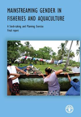 Mainstreaming Gender in Fisheries and Aquaculture: A Stock-Taking and Planning Exercise (Paperback)