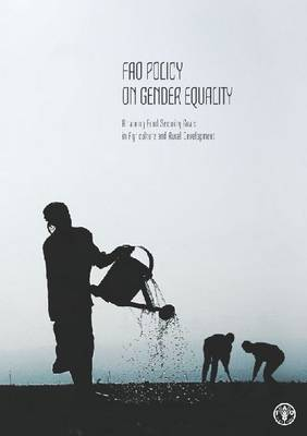 FAO policy on gender equality: attaining food security goals in agriculture and rural development (Paperback)
