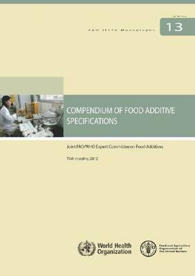 Compendium of food additive specifications: Joint FAO/WHO Expert Committee on Food Additives, 76th meeting 2012 - FAO JECFA monographs 13 (Paperback)