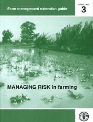 Managing risk in farming - FAO management extension guide 3 (Paperback)