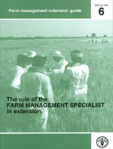 The role of the farm management specialists in extension - FAO management extension guide 6 (Paperback)