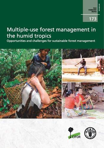 Multiple-use of forest management in the humid tropics: opportunities and challenges for sustainable forest management - FAO forestry paper 173 (Paperback)