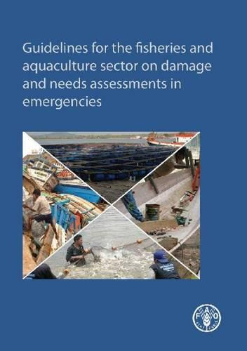 Guidelines for the fisheries and aquaculture sector on damage and needs assessments in emergencies (Paperback)