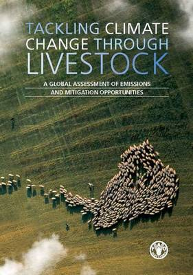 Tackling Climate Change Through Livestock: A Global Assessment of Emissions and Mitigation Opportunities (Paperback)