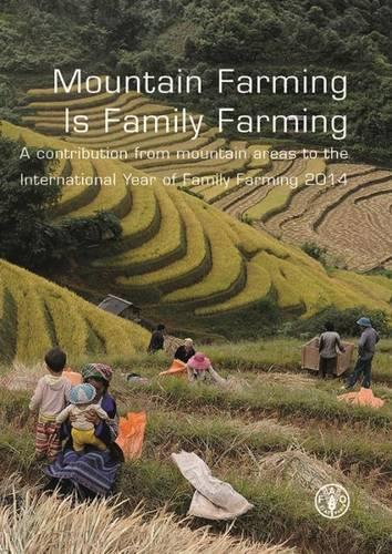 Mountain farming is family farming: a contribution from mountain areas to the International Year of Family Farming 2014 (Paperback)