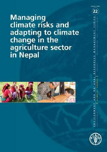 Managing climate risks and adapting to climate change in the agriculture sector in Nepal - Environment and natural resources management series 22 (Paperback)