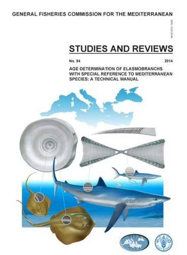 Age determination of elasmobranchs, with special reference to Mediterranean species: a technical manual - Studies and reviews 94 (Paperback)