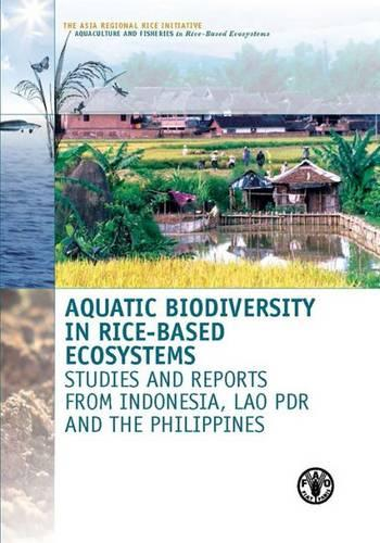 Aquatic biodiversity in rice-based ecosystems: studies and reports from Indonesia, Lao PDR and the Philippines (Paperback)