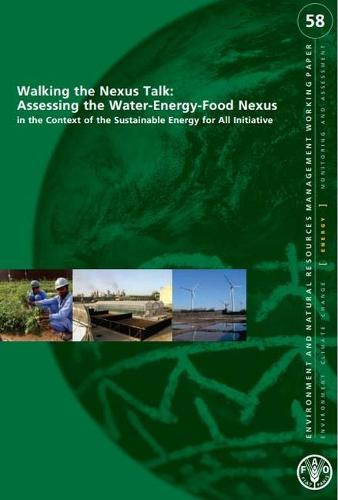 Walking the nexus talk: assessing the water-energy-food Nexus in the context of the sustainable energy for all initiative - Environment and natural resources management working papers 58 (Paperback)