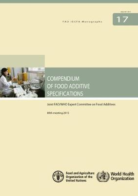 Compendium of Food Additive Specifications: Joint FAO/WHO Expert Committee on Food Additives (JECFA), 80th meeting 2015 - FAO JECFA Monographs (Paperback)